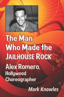 The Man Who Made The Jailhouse Rock - Alex Romero, Hollywood Choreographer